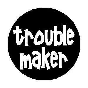 TROUBLE MAKER 1.25 Pinback Button Badge / Pin Everything