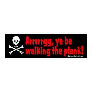 Ye Be Walking The Plank   Funny Bumper Stickers (Large