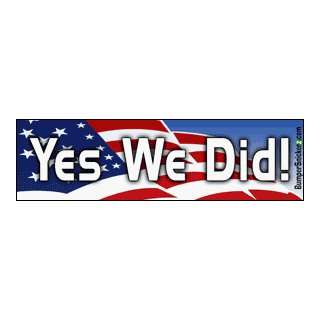 Yes We Did   2008 Presidential Election Bumper Stickers (Medium 10x2.8