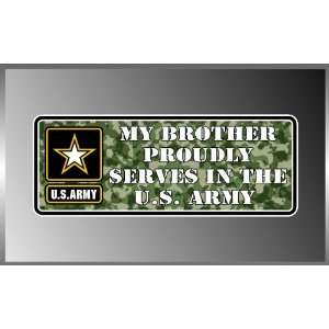 My Brother Proudly Serves in the United States Army Us